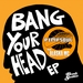 Bang Your Head EP