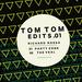 Tom Tom Edits 01