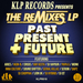 Klp Records Presents The Remixes LP Past, Present & Future