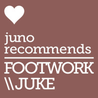 Juno Recommends Footwork/Juke