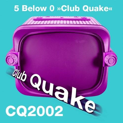 5 BELOW 0 - Club Quake