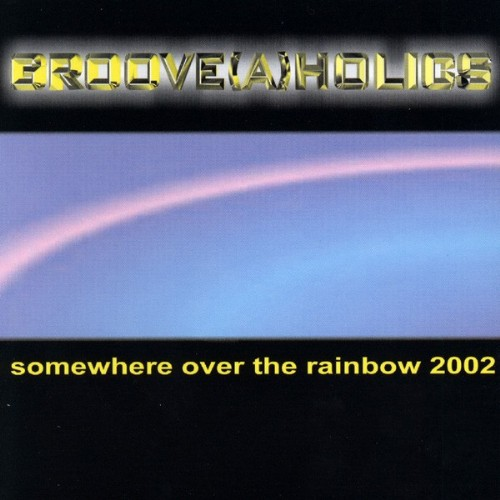 GROOVE A HOLICS - Somewhere Over The Rainbow