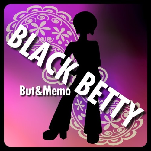 BUT & MEMO - Black Betty
