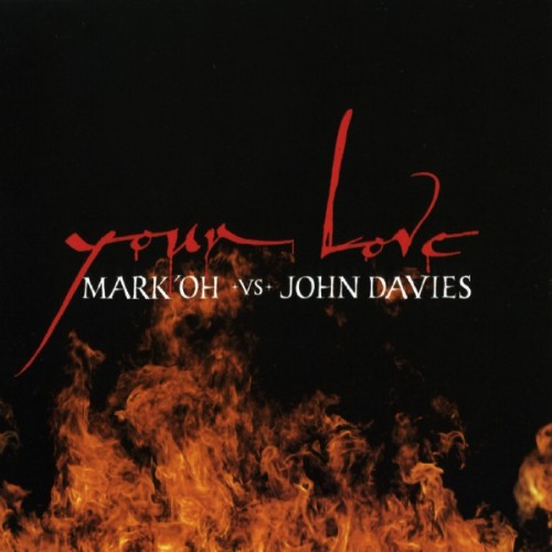 MARK 'OH vs JOHN DAVIES - Your Love