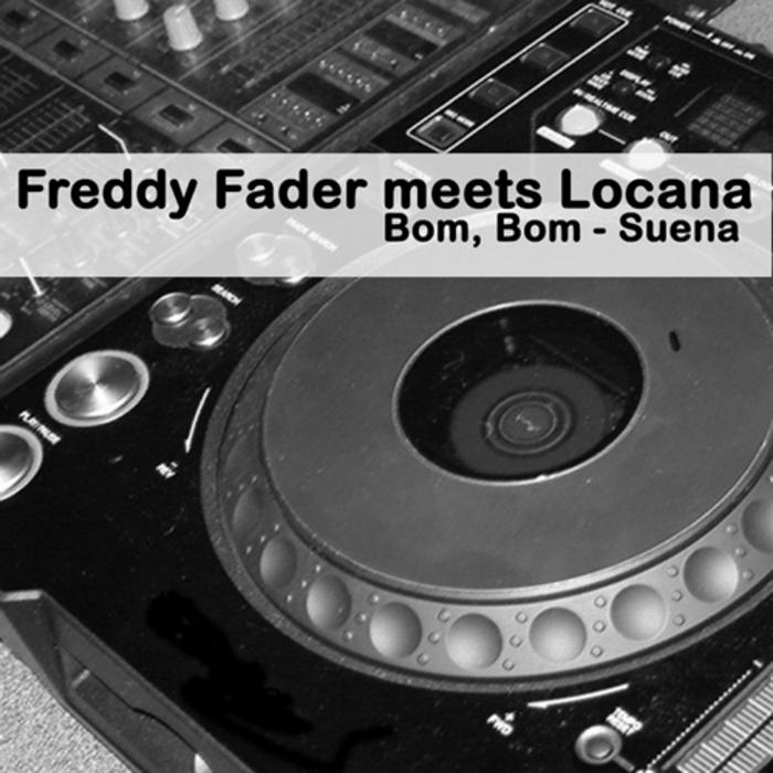 FADER, Freddy meets LOCANA - Bom, Bom - Suenan