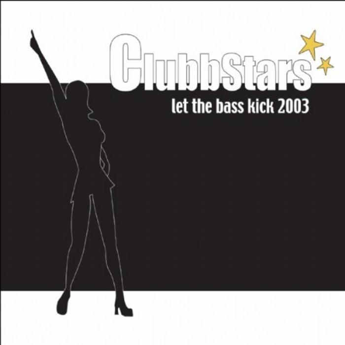 CLUBBSTARS - Let The Bass Kick 2003
