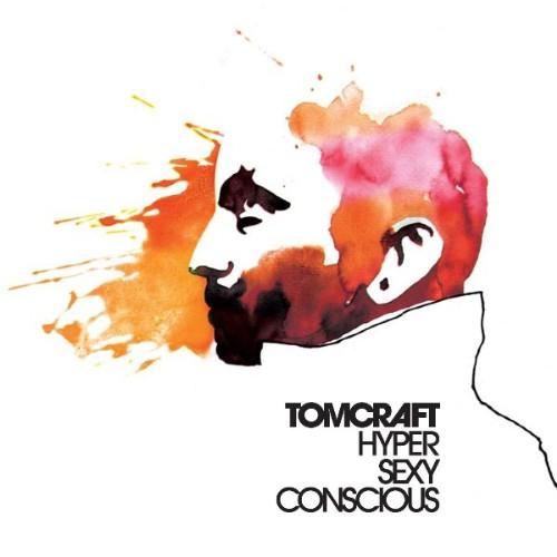 TOMCRAFT - Hyper Sexy Conscious