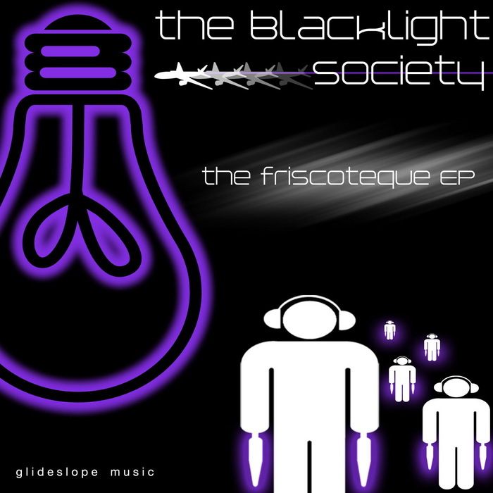 BLACKLIGHT SOCIETY, The - The Friscoteque EP