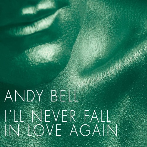 BELL, Andy - I'll Never Fall In Love Again