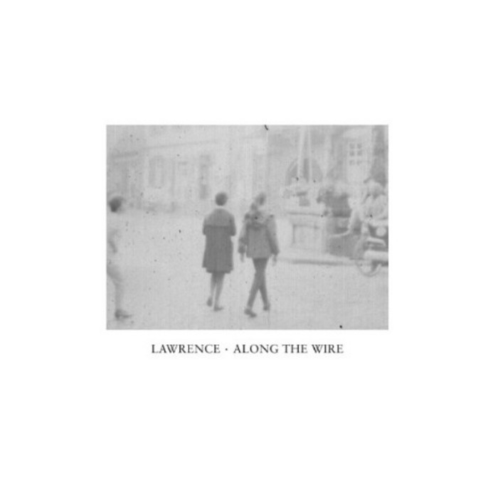 LAWRENCE - Along The Wire