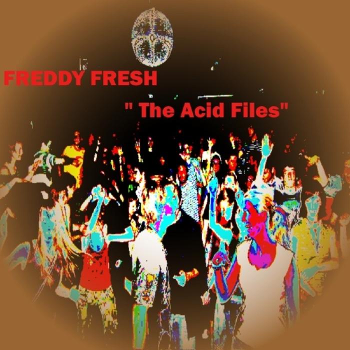 FRESH, Freddy - The Acid Files