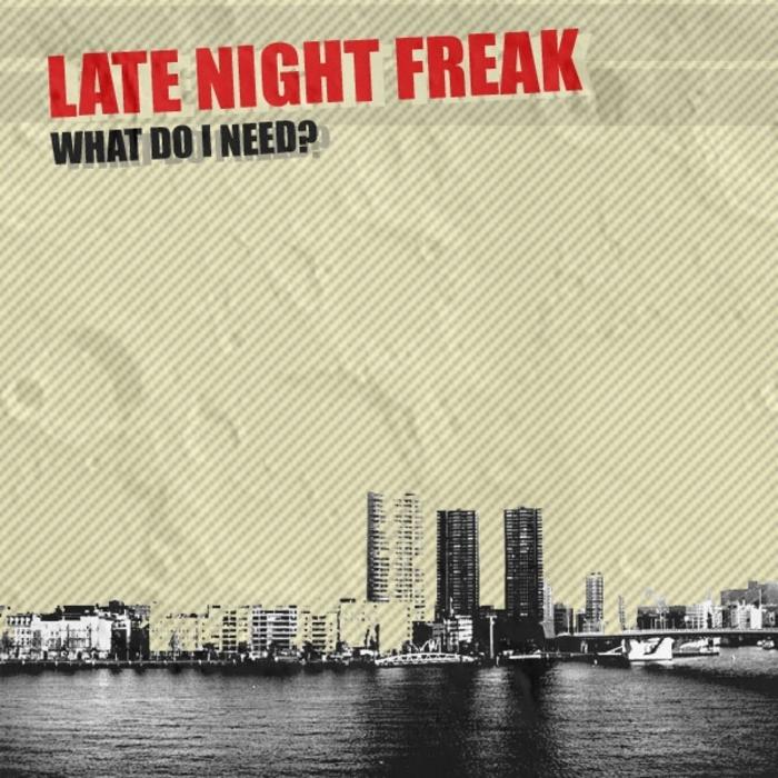 LATE NIGHT FREAK - What Do I Need?