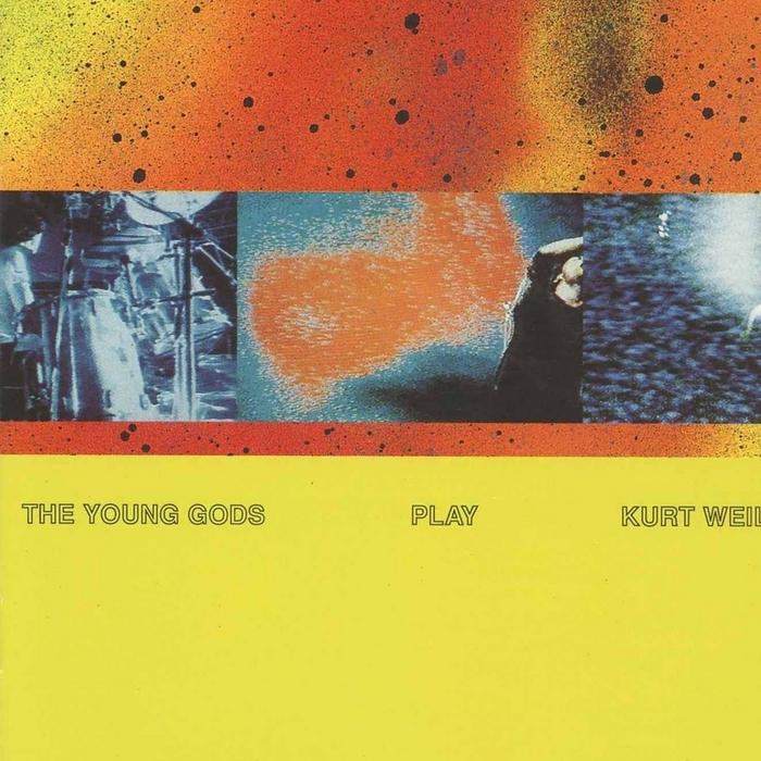 YOUNG GODS, The - Play Kurt Weill