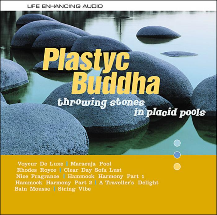 PLASTYC BUDDHA - Throwing Stones In Placid Pools