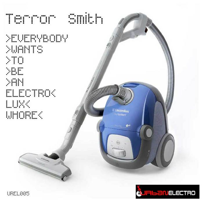 TERROR SMITH - Everybody Wants To Be An Electro Lux Whore