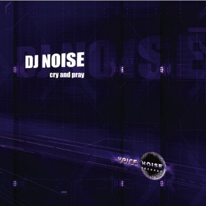 DJ NOISE - Cry & Pray