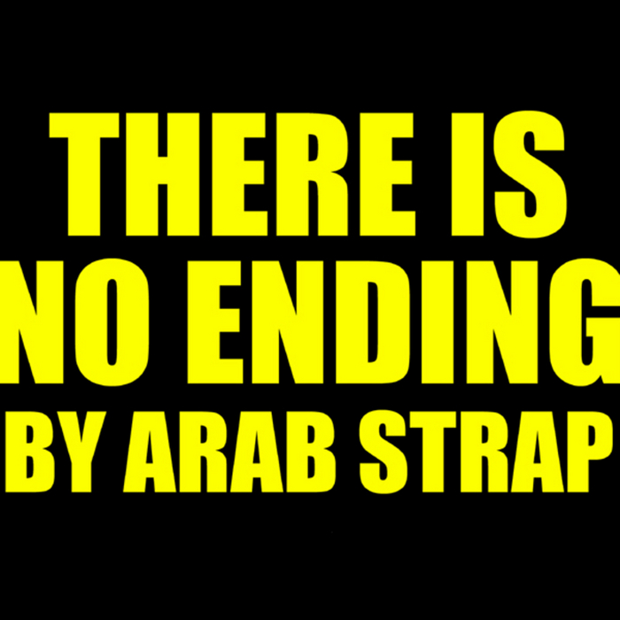 ARAB STRAP - There Is No Ending