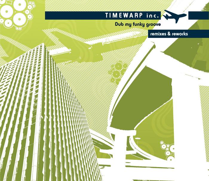 TIMEWARP INC - Dub My Funky Groove (Remixes & Reworks)