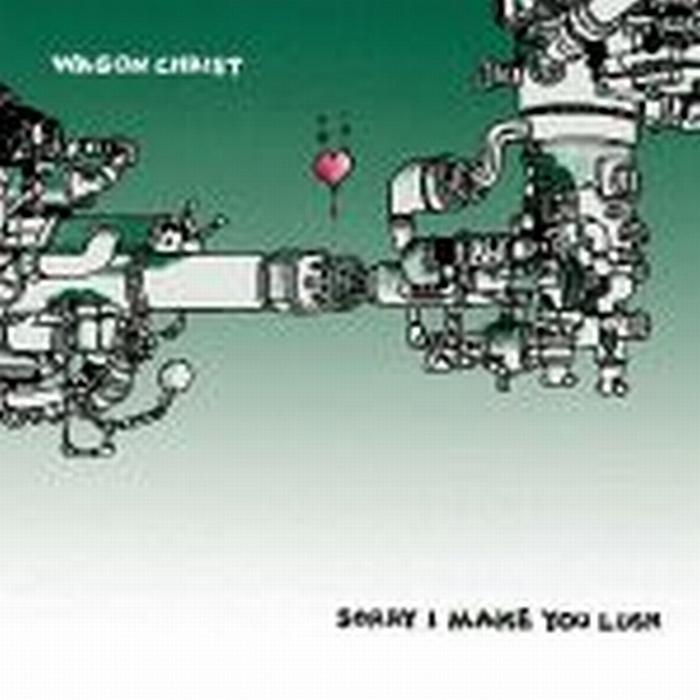WAGON CHRIST - Sorry I Make You Lush