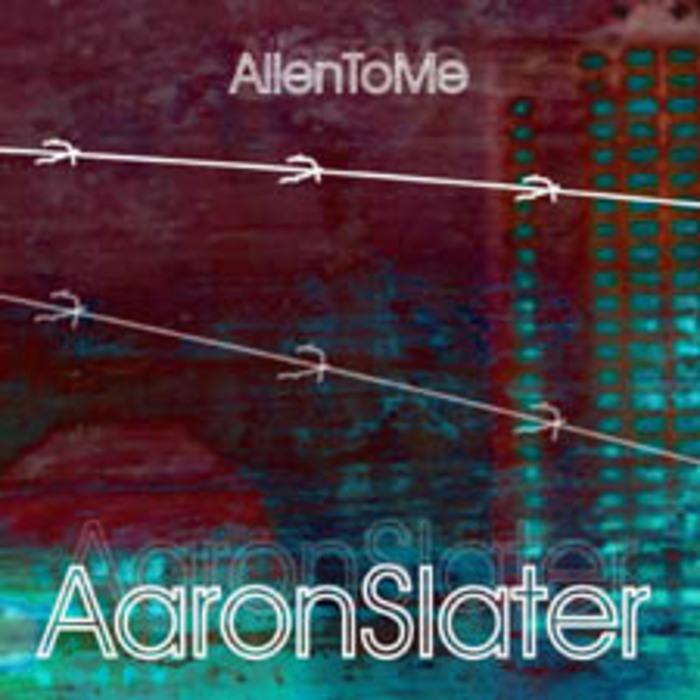 SLATER, Aaron - Alien To Me (The Mixes)