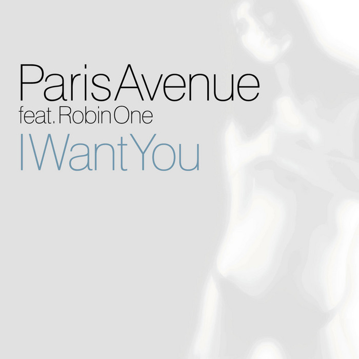 PARIS AVENUE feat ROBIN ONE - I Want You