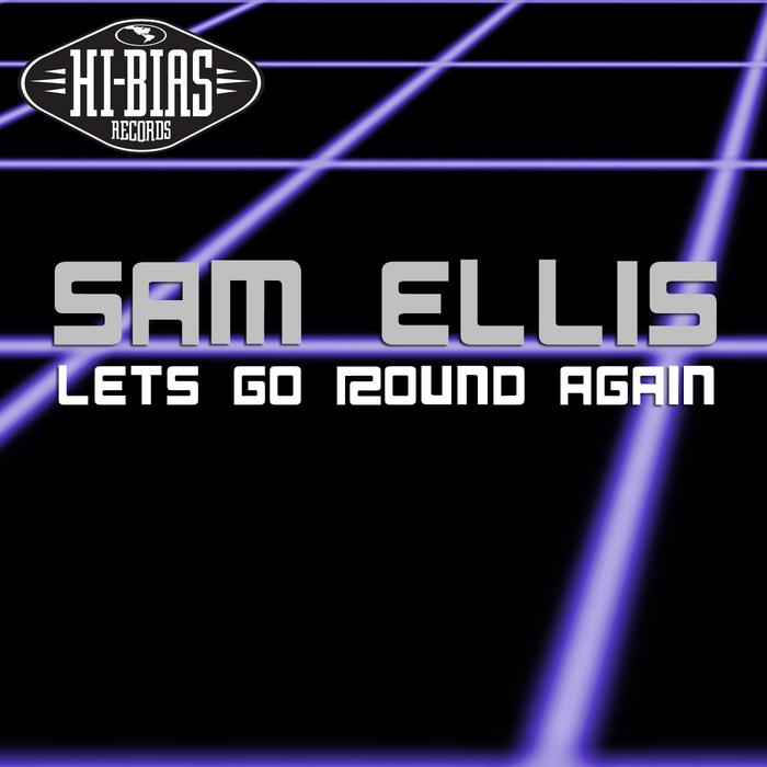 ELLIS, Sam - Let's Go Round Again