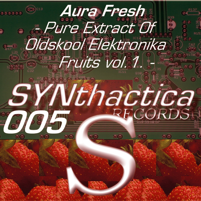 AURA FRESH - Pure Extract Of Oldskool Elektronika Fruits EP Vol 1