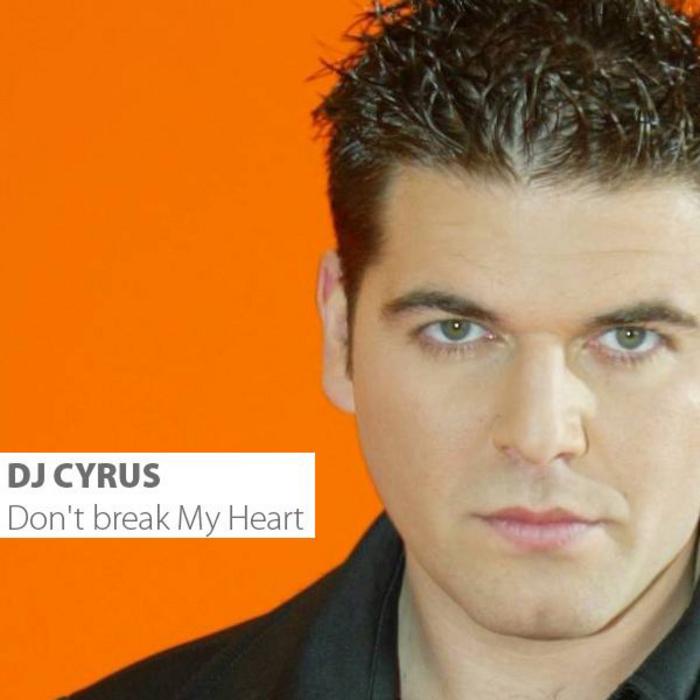 DJ CYRUS - Don't Break My Heart