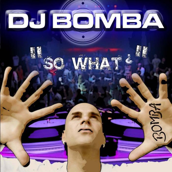 DJ BOMBA - So What?
