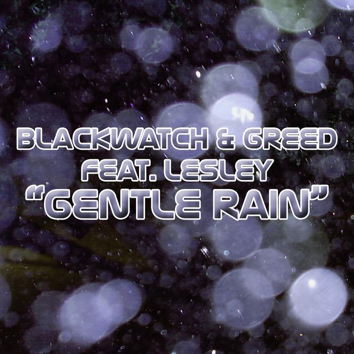 BLACKWATCH/GREED feat LESLEY - Gentle Rain
