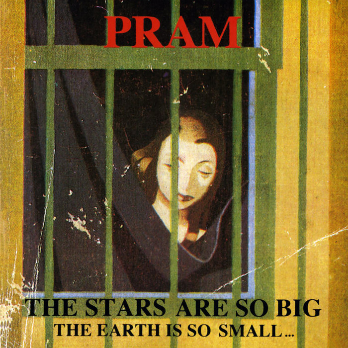 PRAM - The Stars Are So Big The Earth Is So Small... Stay As You Are
