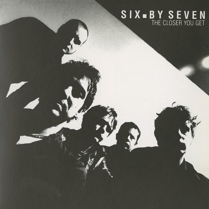 SIX BY SEVEN - The Closer You Get