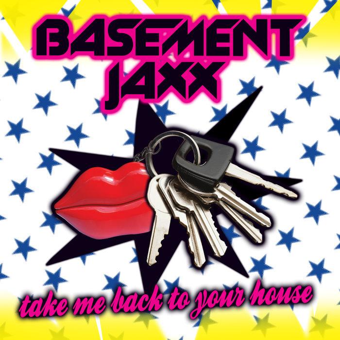 BASEMENT JAXX - Take Me Back To Your House (Felix B Big Houz Dub)