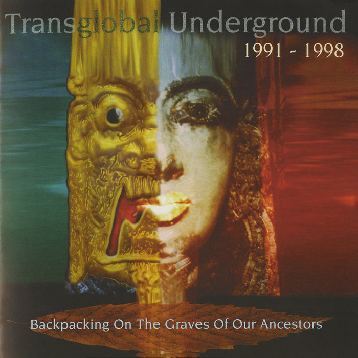 TRANSGLOBAL UNDERGROUND - Backpacking On The Graves Of Our Ancestors (Transglobal Underground 1991-1998)