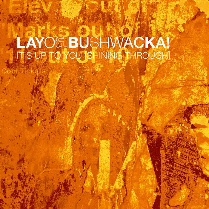 LAYO & BUSHWACKA! - It's Up To You (Shining Through)