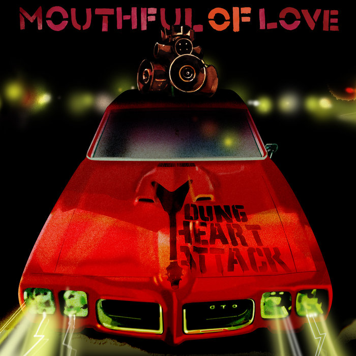 YOUNG HEART ATTACK - Mouthful of Love