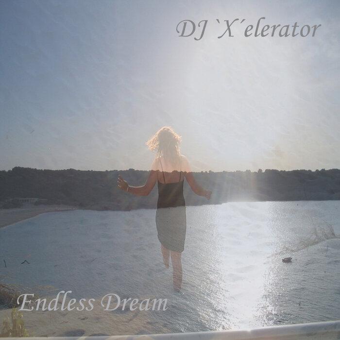 DJ 'X'ELERATOR - Endless Dream