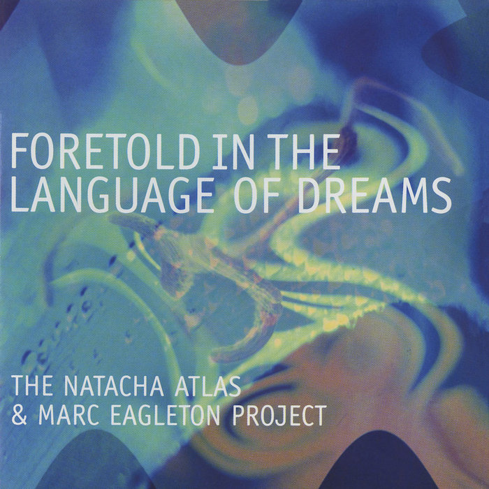 NATACHA ATLAS & MARC EAGLETON PROJECT, The - Foretold In The Language Of Dreams
