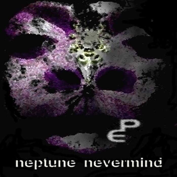 NEPTUNE NEVERMIND - Neptune Nevermind