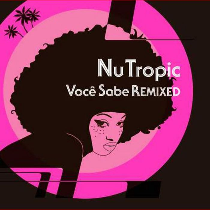 NU TROPIC - Voce Sabe Remixed
