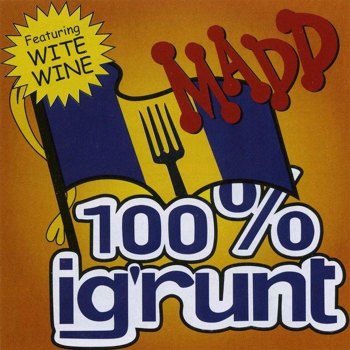 MADD - 100% Ig'runt