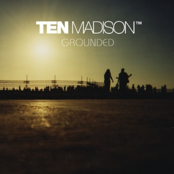 TEN MADISON - Grounded