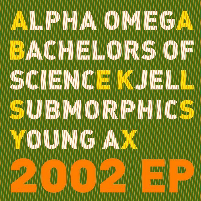 SUBMORPHICS/BACHELORS OF SCIENCE/AUDIO ANGEL/ALPHA OMEGA/KJELL - 2002