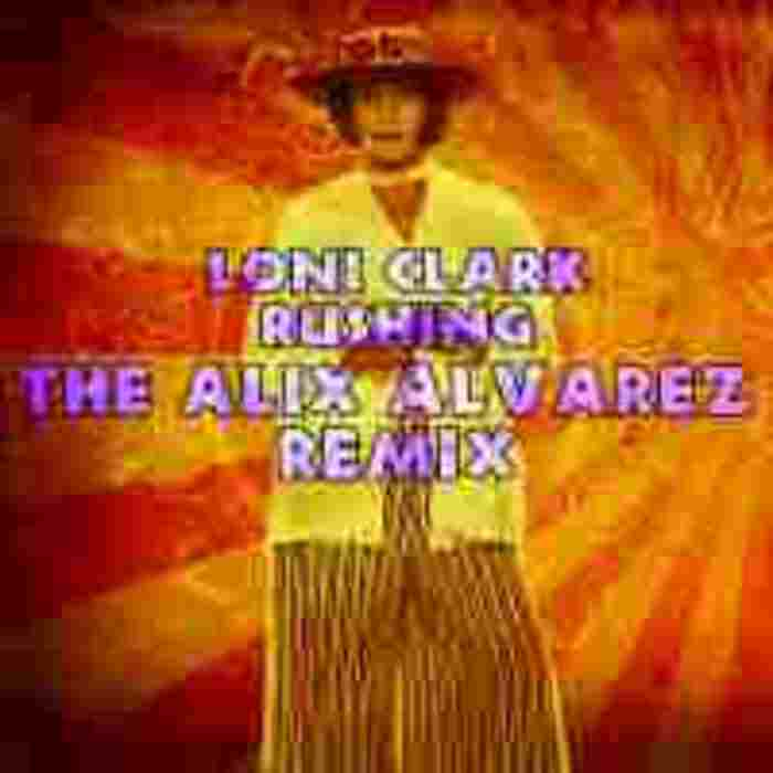 CLARK, Loni - Rushing (Alix Alvirez remixes)