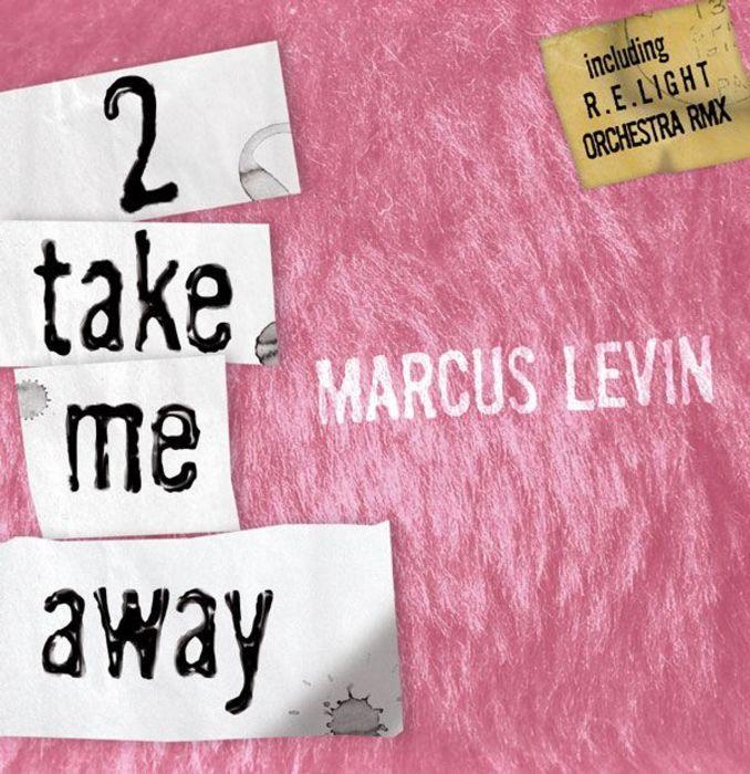 LEVIN, Marcus - 2 Take Me Away