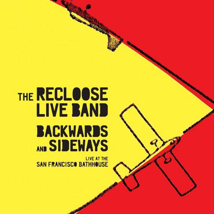 RECLOOSE LIVE BAND, The - Backwards & Sideways - Live At The San Francisco Bathhouse