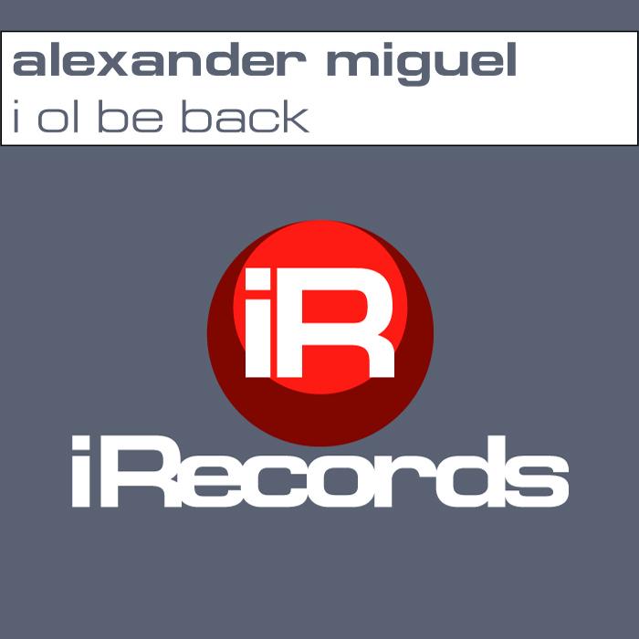 MIGUEL, Alexander - I Ol Be Back