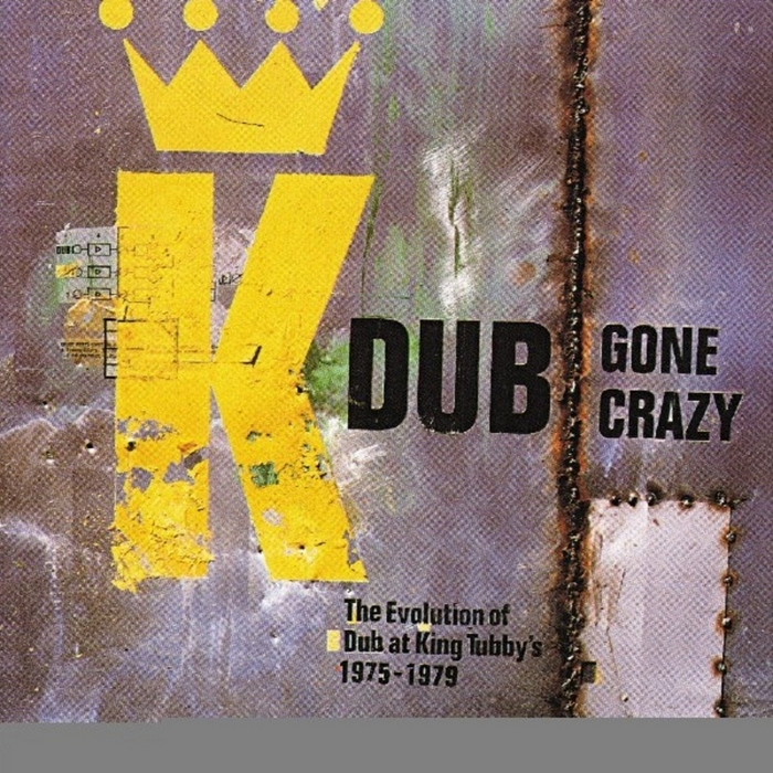 KING TUBBY - Dub Gone Crazy: The Evolution Of Dub At King Tubby's 1975-1979
