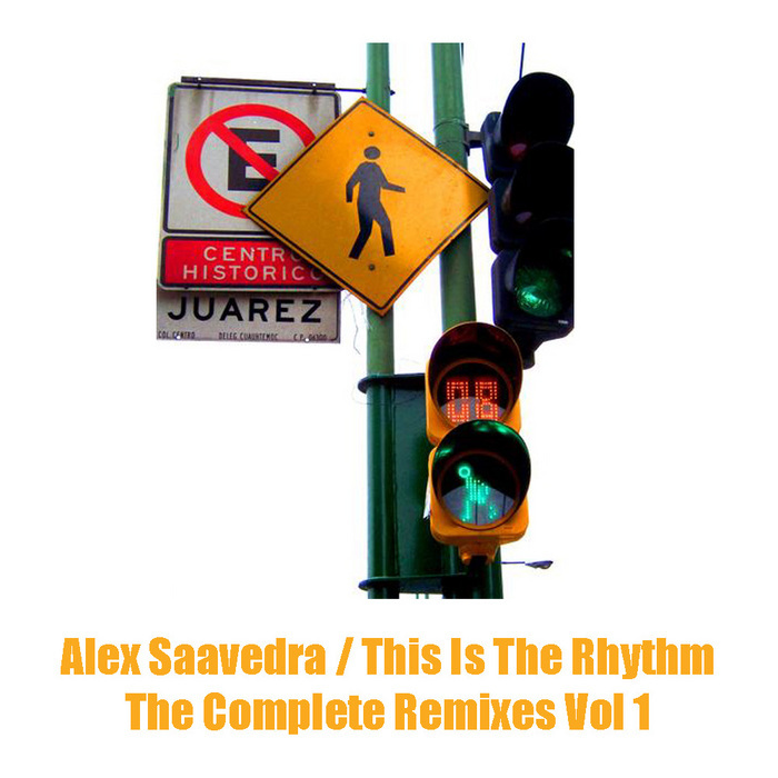 SAAVEDRA, Alex - This Is The Rhythm The Complete Remixes Vol 1