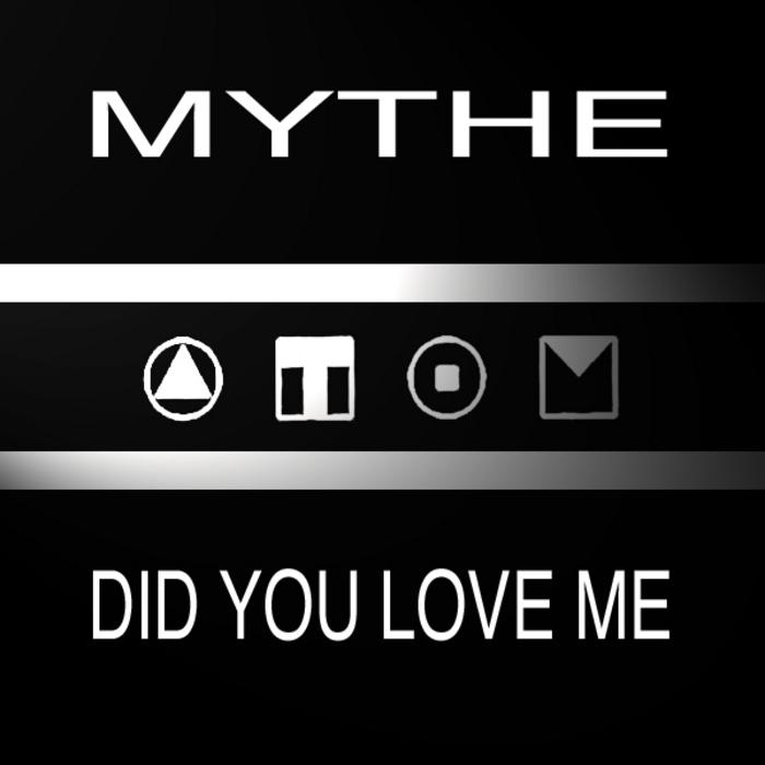 MYTHE - Did You Love Me